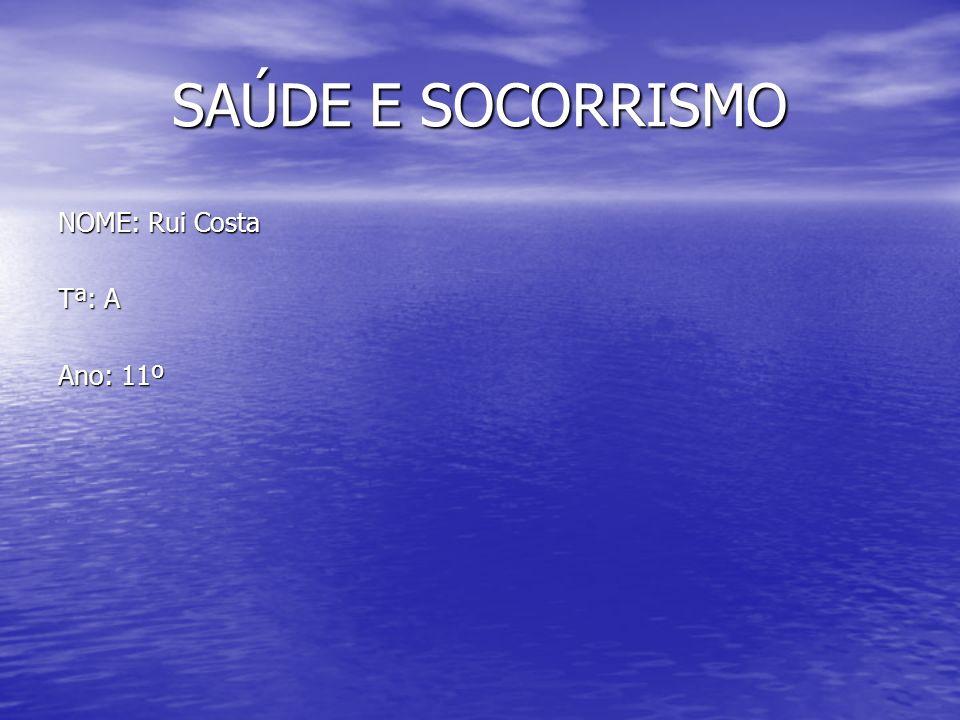 SAÚDE E SOCORRISMO NOME: Rui Costa Tª: A Ano: 11º