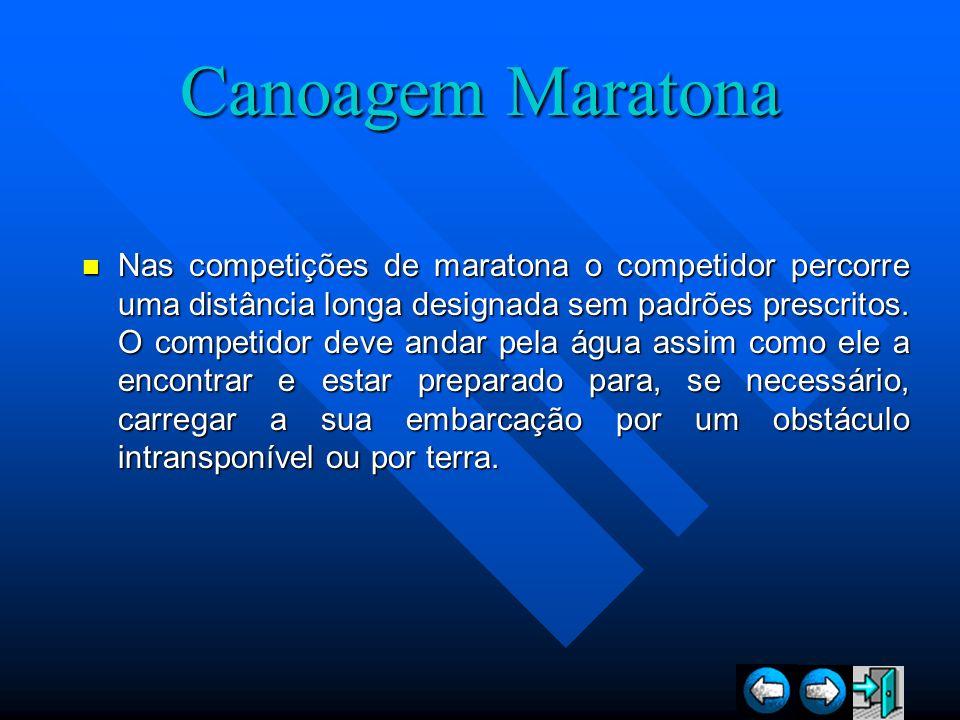 Canoagem Maratona Nas competições de maratona o competidor percorre uma distância longa designada sem padrões prescritos. O competidor deve andar pela