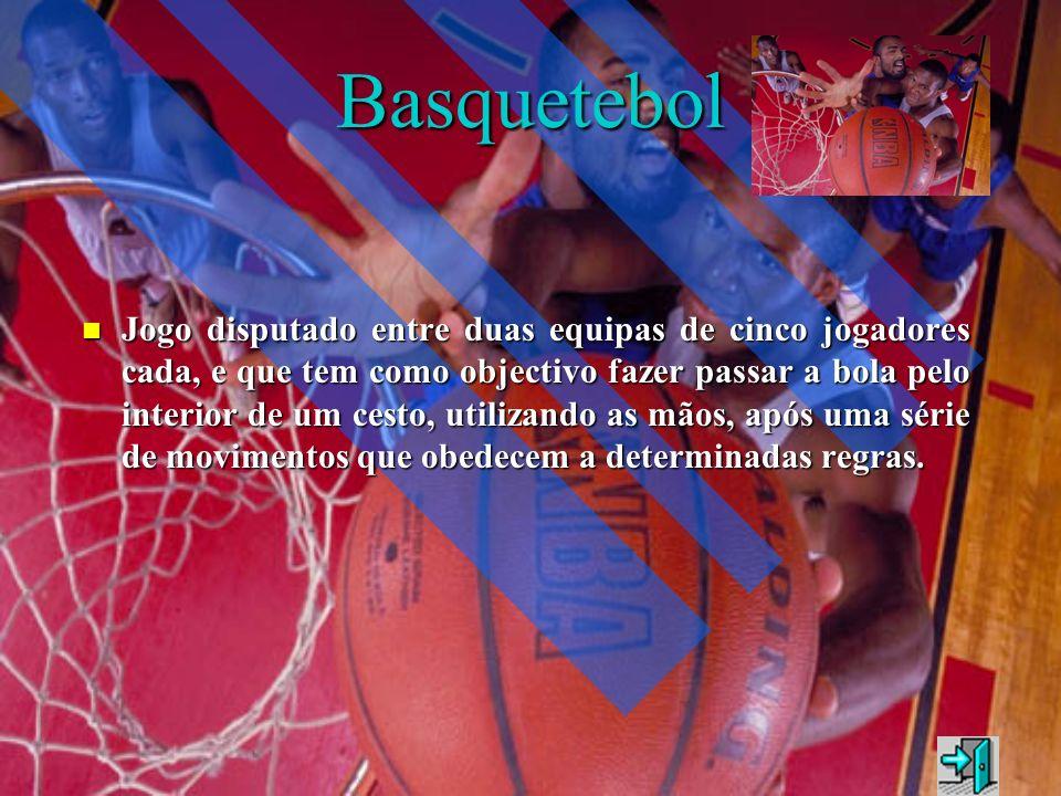 Basquetebol Jogo disputado entre duas equipas de cinco jogadores cada, e que tem como objectivo fazer passar a bola pelo interior de um cesto, utiliza