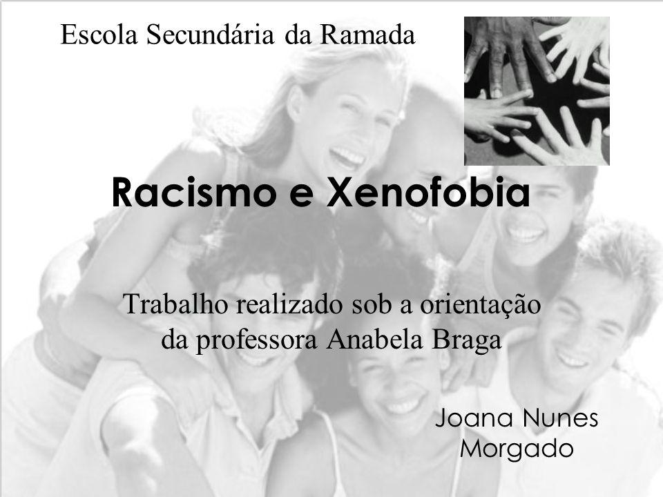 Racismo e Xenofobia Trabalho realizado sob a orientação da professora Anabela Braga Escola Secundária da Ramada Joana Nunes Morgado