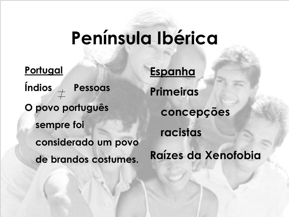 Península Ibérica Portugal Índios Pessoas O povo português sempre foi considerado um povo de brandos costumes. Espanha Primeiras concepções racistas R