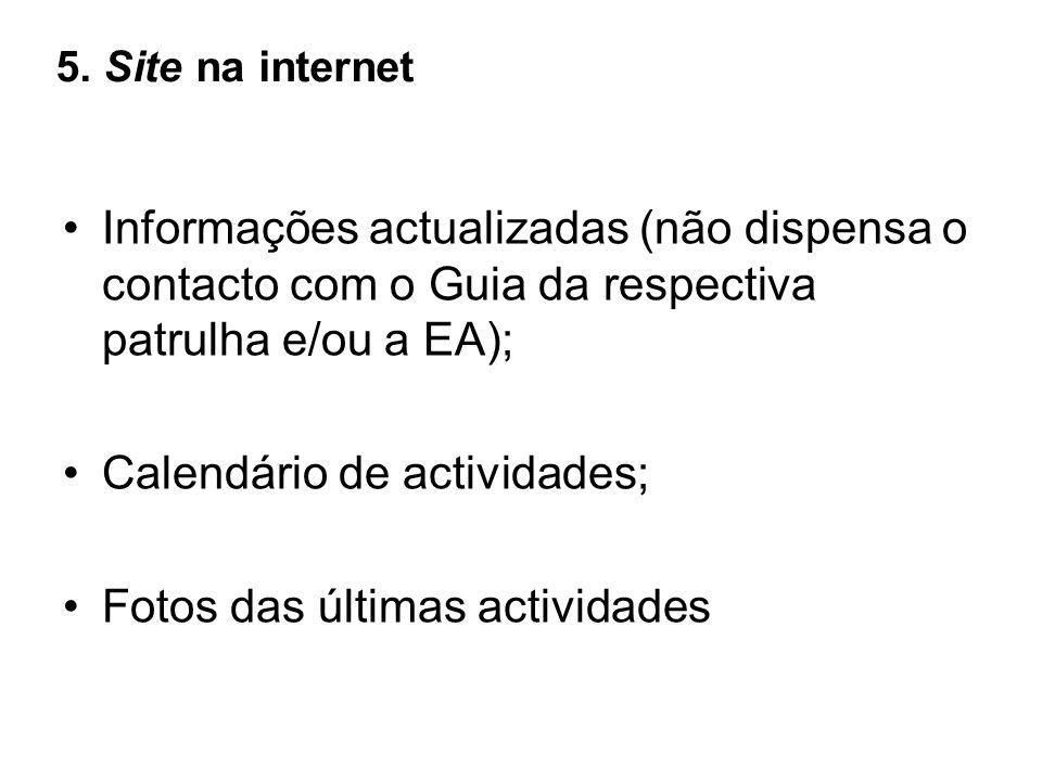 5. Site na internet Informações actualizadas (não dispensa o contacto com o Guia da respectiva patrulha e/ou a EA); Calendário de actividades; Fotos d