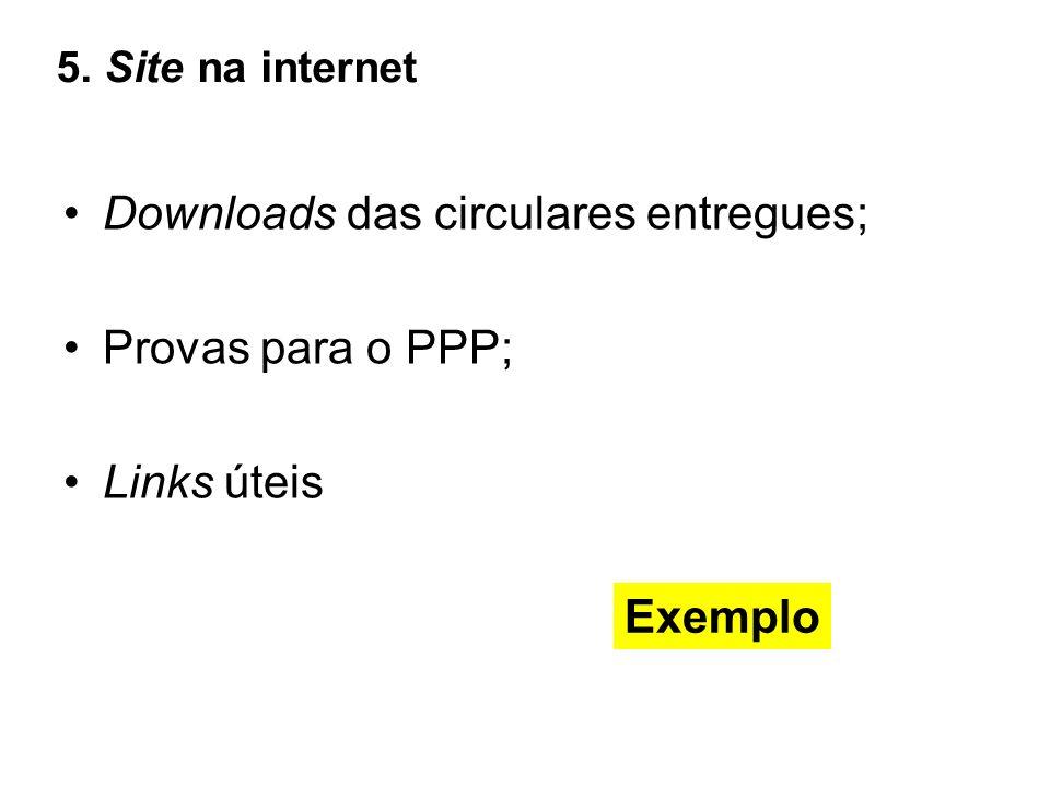 Downloads das circulares entregues; Provas para o PPP; Links úteis Exemplo 5. Site na internet