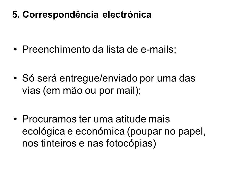 5. Correspondência electrónica Preenchimento da lista de e-mails; Só será entregue/enviado por uma das vias (em mão ou por mail); Procuramos ter uma a