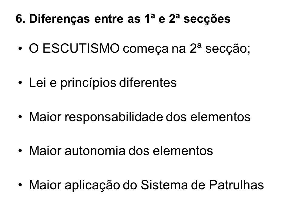 6. Diferenças entre as 1ª e 2ª secções O ESCUTISMO começa na 2ª secção; Lei e princípios diferentes Maior responsabilidade dos elementos Maior autonom
