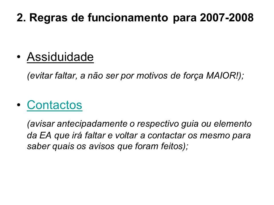 2. Regras de funcionamento para 2007-2008 Assiduidade (evitar faltar, a não ser por motivos de força MAIOR!); Contactos (avisar antecipadamente o resp