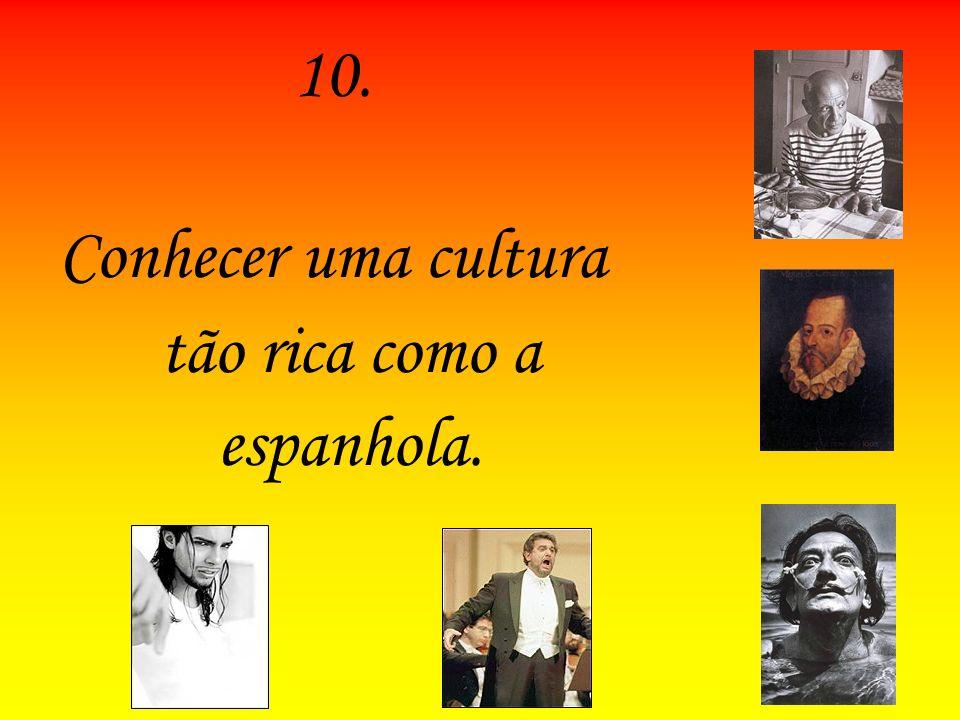10. Conhecer uma cultura tão rica como a espanhola.
