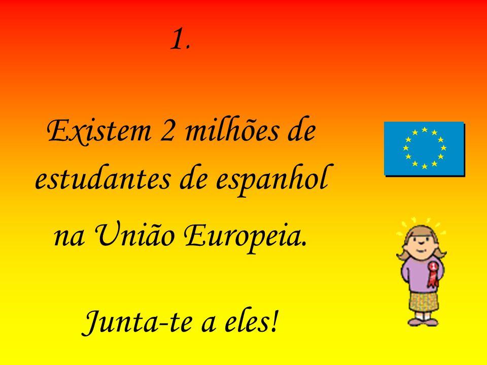 1.1. Existem 2 milhões de estudantes de espanhol na União Europeia. Junta-te a eles!