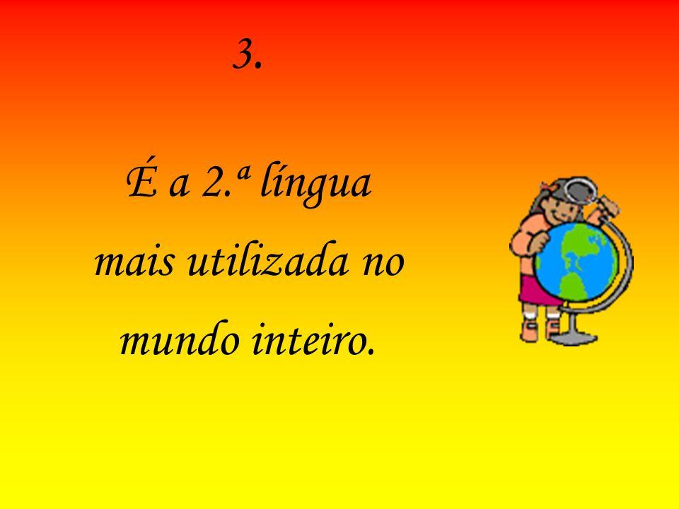 3.3. É a 2.ª língua mais utilizada no mundo inteiro.
