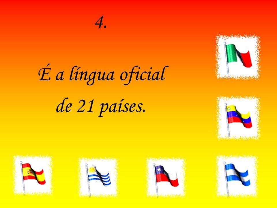 4.4. É a língua oficial de 21 países.