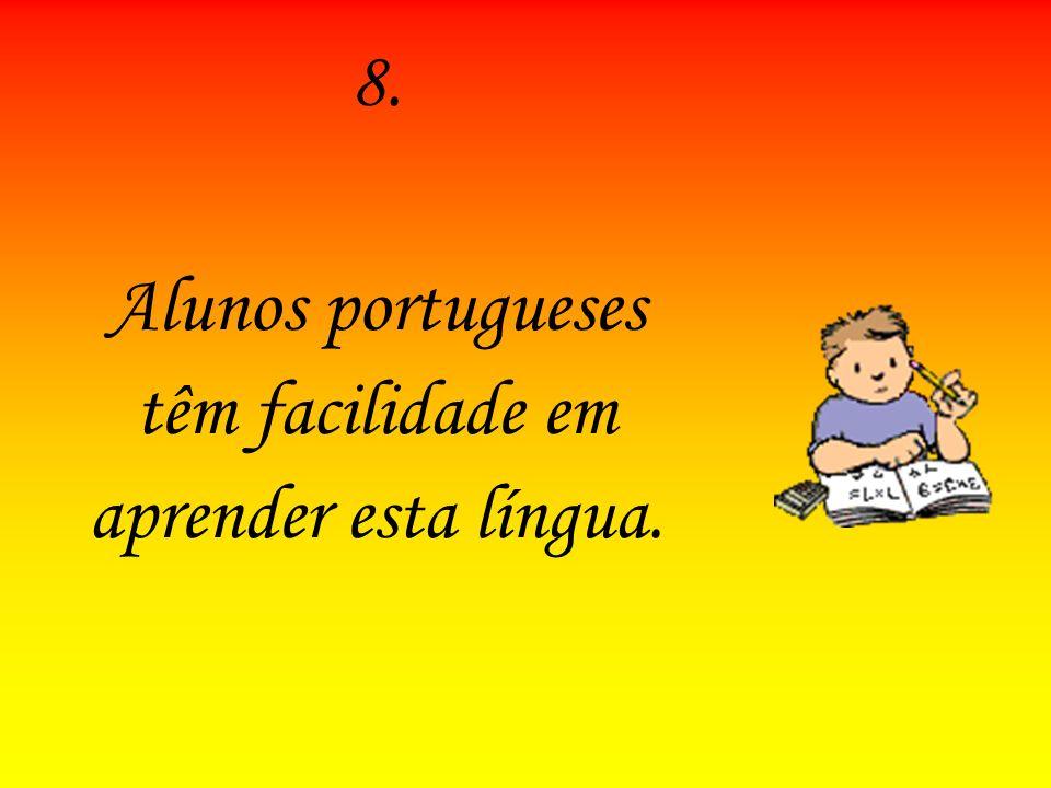 8.8. Alunos portugueses têm facilidade em aprender esta língua.