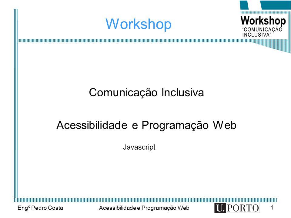 Engº Pedro CostaAcessibilidade e Programação Web 1 Workshop Comunicação Inclusiva Acessibilidade e Programação Web Javascript