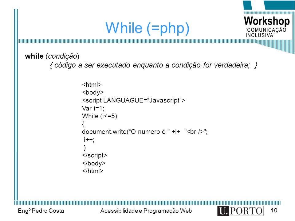 Engº Pedro CostaAcessibilidade e Programação Web 10 While (=php) Var i=1; While (i<=5) { document.write(O numero é