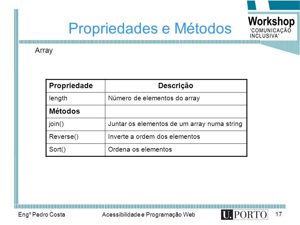 Engº Pedro CostaAcessibilidade e Programação Web 17 Propriedades e Métodos PropriedadeDescrição lengthNúmero de elementos do array Métodos join()Junta