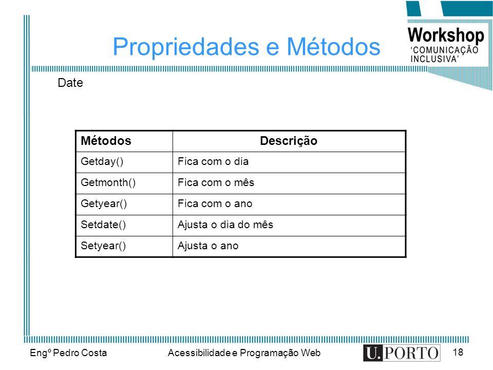 Engº Pedro CostaAcessibilidade e Programação Web 18 Propriedades e Métodos MétodosDescrição Getday()Fica com o dia Getmonth()Fica com o mês Getyear()F