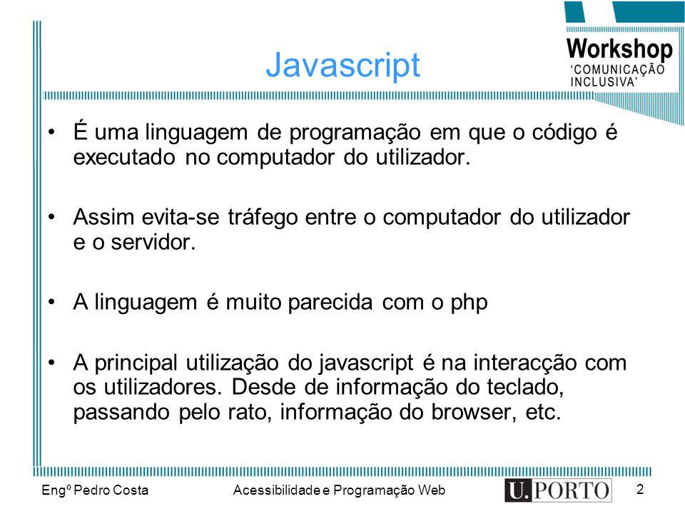 Engº Pedro CostaAcessibilidade e Programação Web 2 Javascript É uma linguagem de programação em que o código é executado no computador do utilizador.