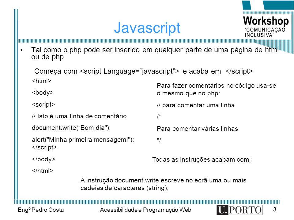 Engº Pedro CostaAcessibilidade e Programação Web 3 Javascript Tal como o php pode ser inserido em qualquer parte de uma página de html ou de php // Is