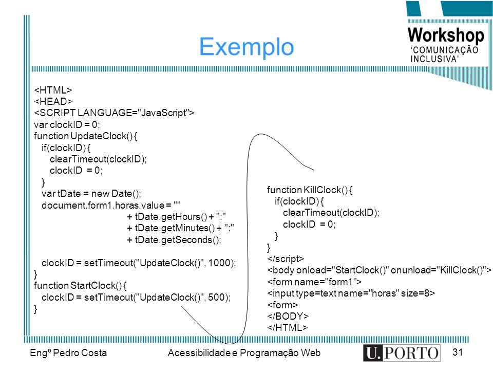Engº Pedro CostaAcessibilidade e Programação Web 31 Exemplo var clockID = 0; function UpdateClock() { if(clockID) { clearTimeout(clockID); clockID = 0