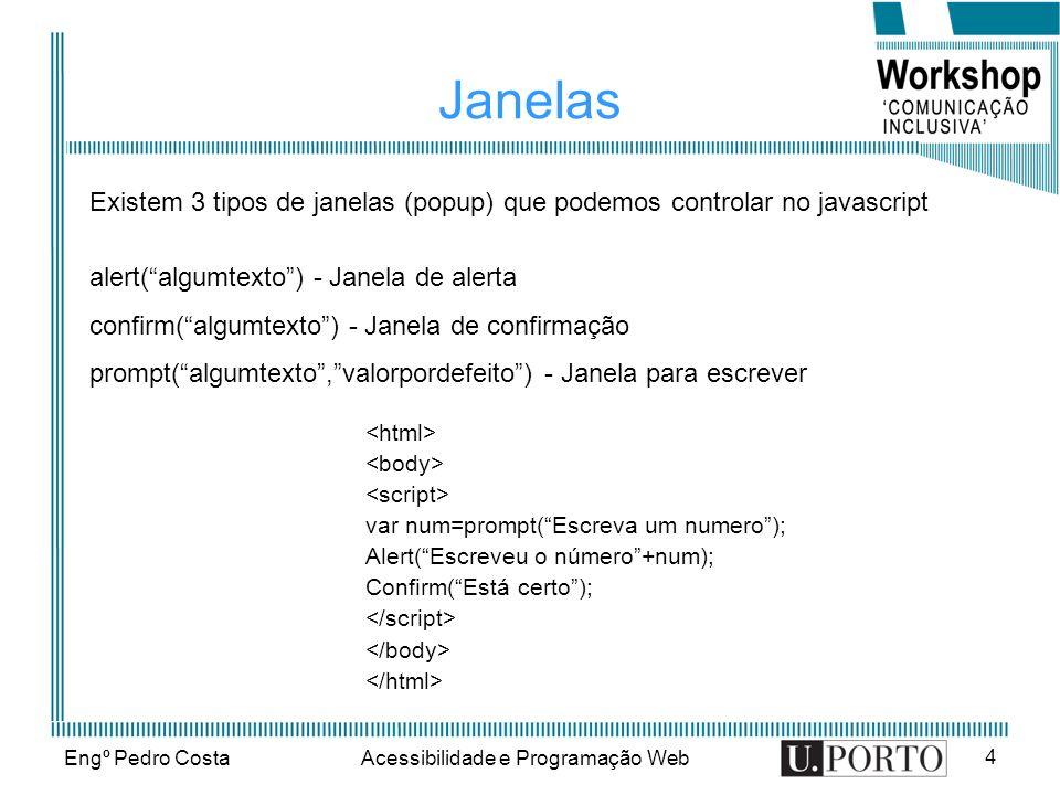 Engº Pedro CostaAcessibilidade e Programação Web 4 Janelas Existem 3 tipos de janelas (popup) que podemos controlar no javascript alert(algumtexto) -