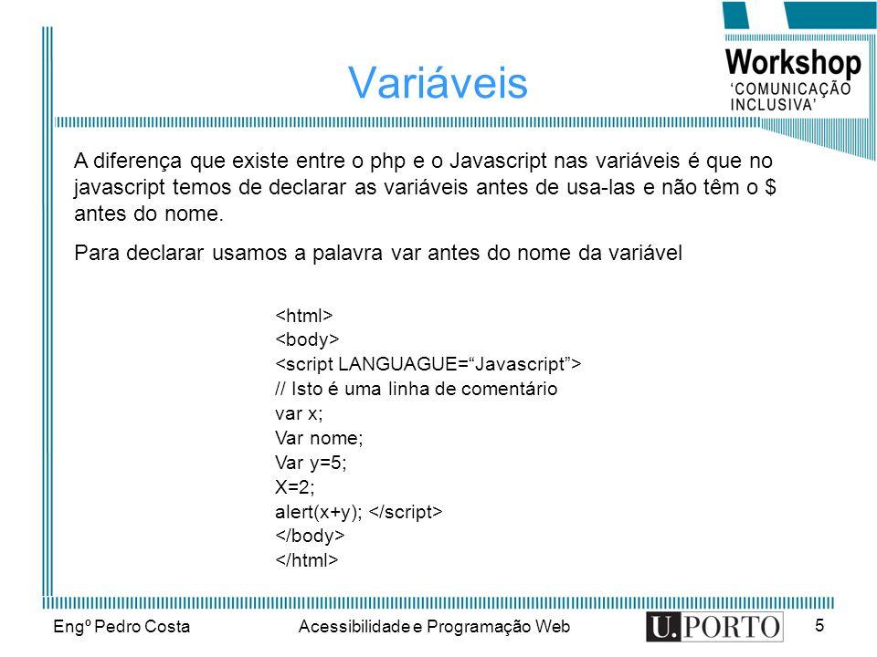 Engº Pedro CostaAcessibilidade e Programação Web 5 Variáveis A diferença que existe entre o php e o Javascript nas variáveis é que no javascript temos