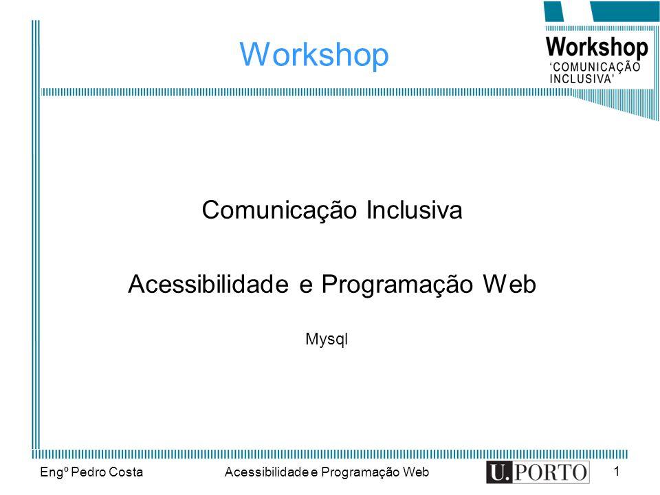 Engº Pedro CostaAcessibilidade e Programação Web 1 Workshop Comunicação Inclusiva Acessibilidade e Programação Web Mysql