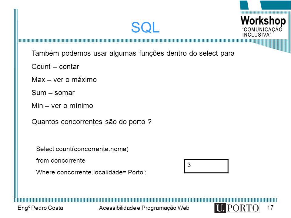 Engº Pedro CostaAcessibilidade e Programação Web 17 SQL Quantos concorrentes são do porto ? 3 Também podemos usar algumas funções dentro do select par