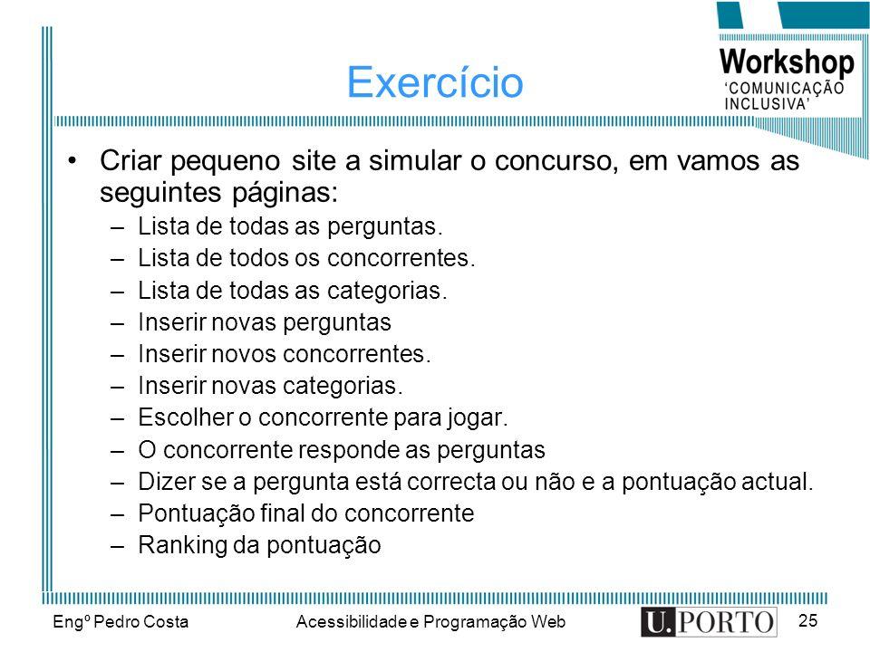 Engº Pedro CostaAcessibilidade e Programação Web 25 Exercício Criar pequeno site a simular o concurso, em vamos as seguintes páginas: –Lista de todas