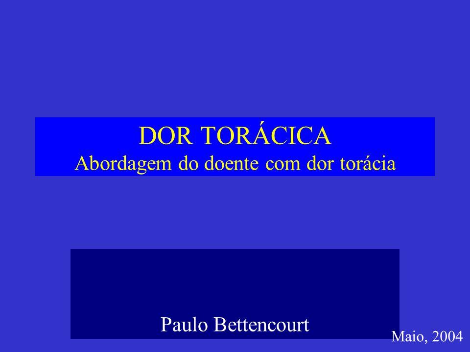 DOR TORÁCICA Abordagem do doente com dor torácia Paulo Bettencourt Maio, 2004