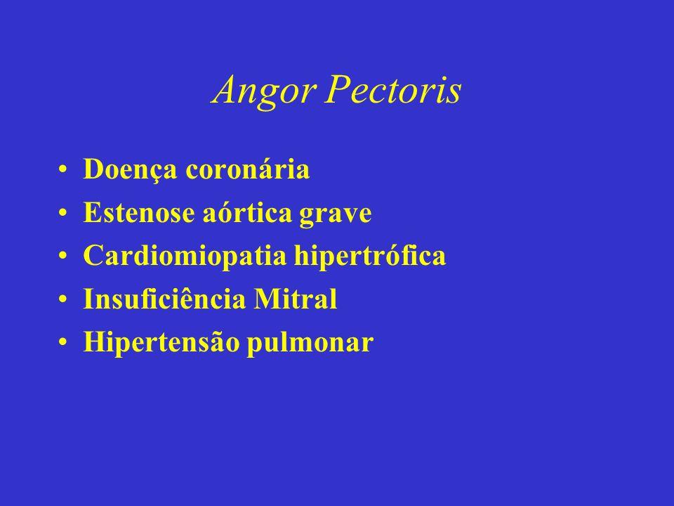 Angor Pectoris Doença coronária Estenose aórtica grave Cardiomiopatia hipertrófica Insuficiência Mitral Hipertensão pulmonar