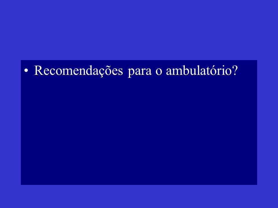 Recomendações para o ambulatório?