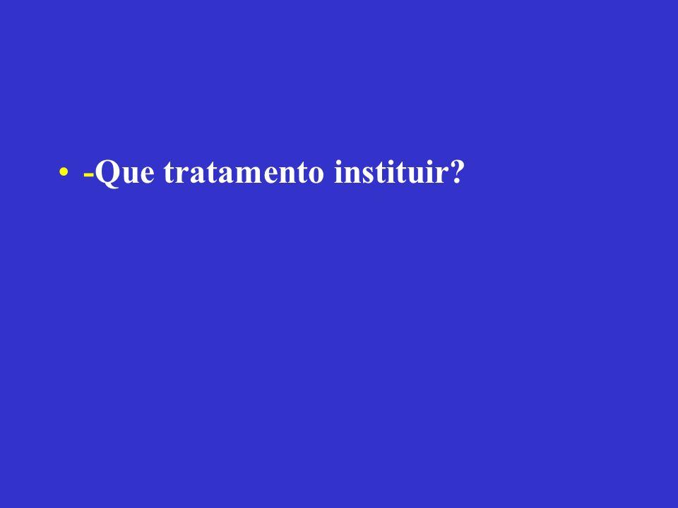 -Que tratamento instituir?