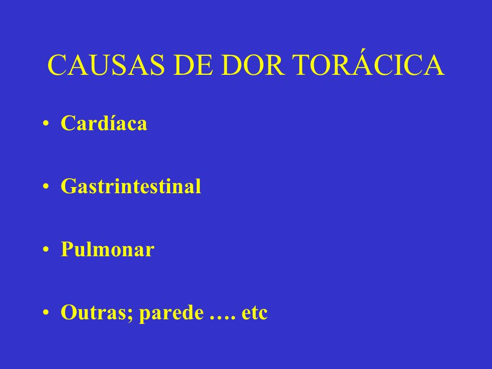 Dor Prolongada Enfarte agudo do miocárdio Aneurisma dissecante da aorta Embolia pulmonar Pericardite aguda Outras causas