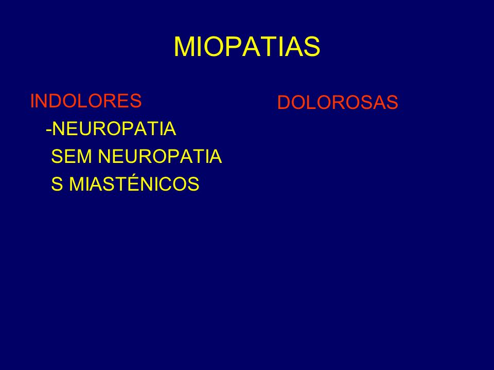 MIOPATIAS INDOLORES -NEUROPATIA SEM NEUROPATIA S MIASTÉNICOS DOLOROSAS