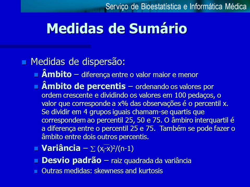 Medidas de Sumário n Medidas de dispersão: n Âmbito – diferença entre o valor maior e menor n Âmbito de percentis – ordenando os valores por ordem cre