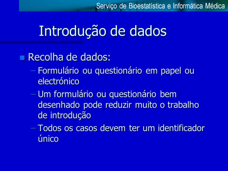 Introdução de dados n Recolha de dados: –Formulário ou questionário em papel ou electrónico –Um formulário ou questionário bem desenhado pode reduzir