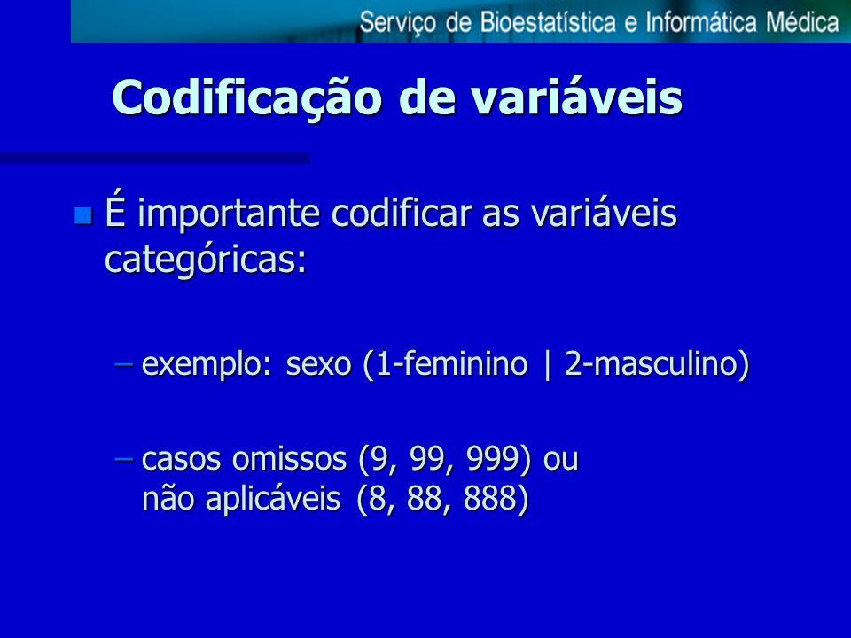 Codificação de variáveis n É importante codificar as variáveis categóricas: –exemplo: sexo (1-feminino | 2-masculino) –casos omissos (9, 99, 999) ou n