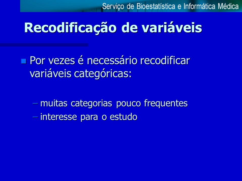 Recodificação de variáveis n Por vezes é necessário recodificar variáveis categóricas: –muitas categorias pouco frequentes –interesse para o estudo