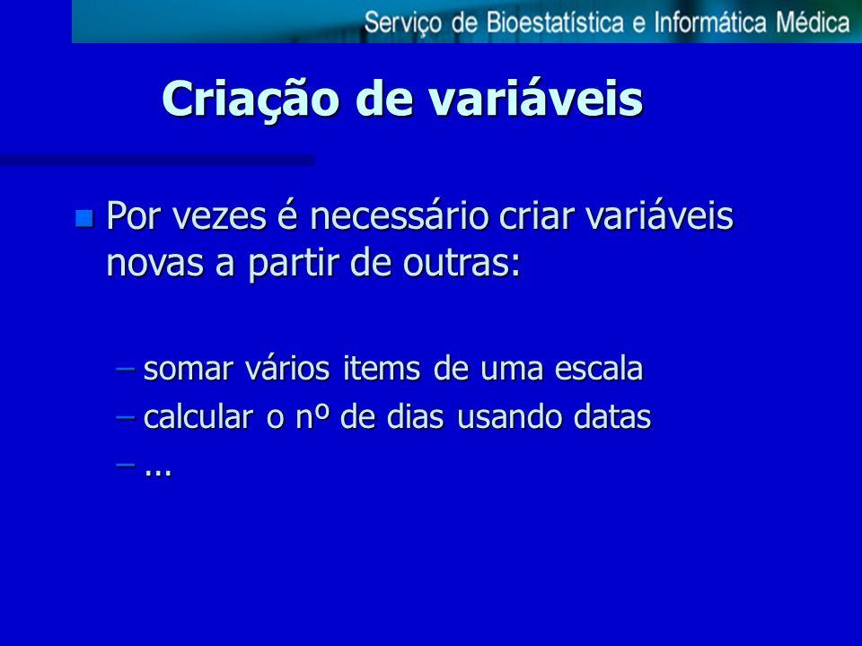 Criação de variáveis n Por vezes é necessário criar variáveis novas a partir de outras: –somar vários items de uma escala –calcular o nº de dias usand