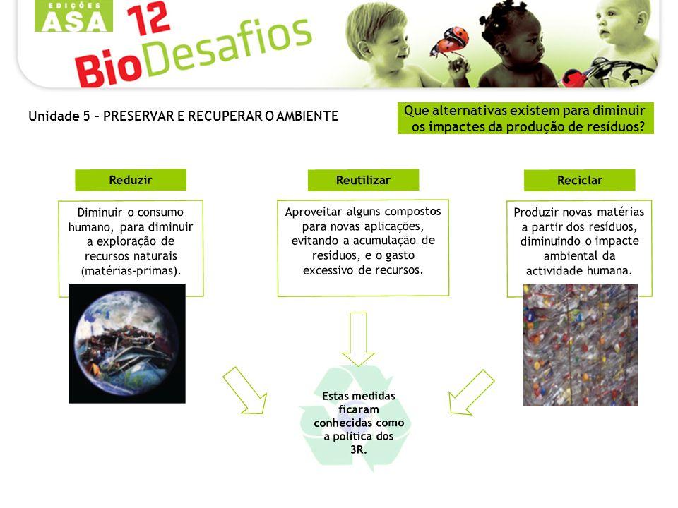 Que alternativas existem para diminuir os impactes da produção de resíduos? Diminuir o consumo humano, para diminuir a exploração de recursos naturais