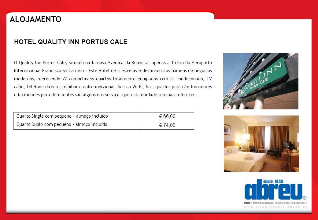 Quarto Single com pequeno – almoço incluído Quarto Duplo com pequeno – almoço incluído 66,00 74,00 HOTEL QUALITY INN PORTUS CALE O Quality Inn Portus