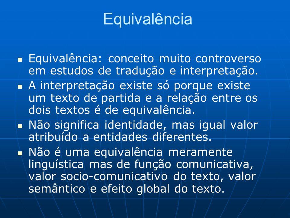 Equivalência Equivalência: conceito muito controverso em estudos de tradução e interpretação.