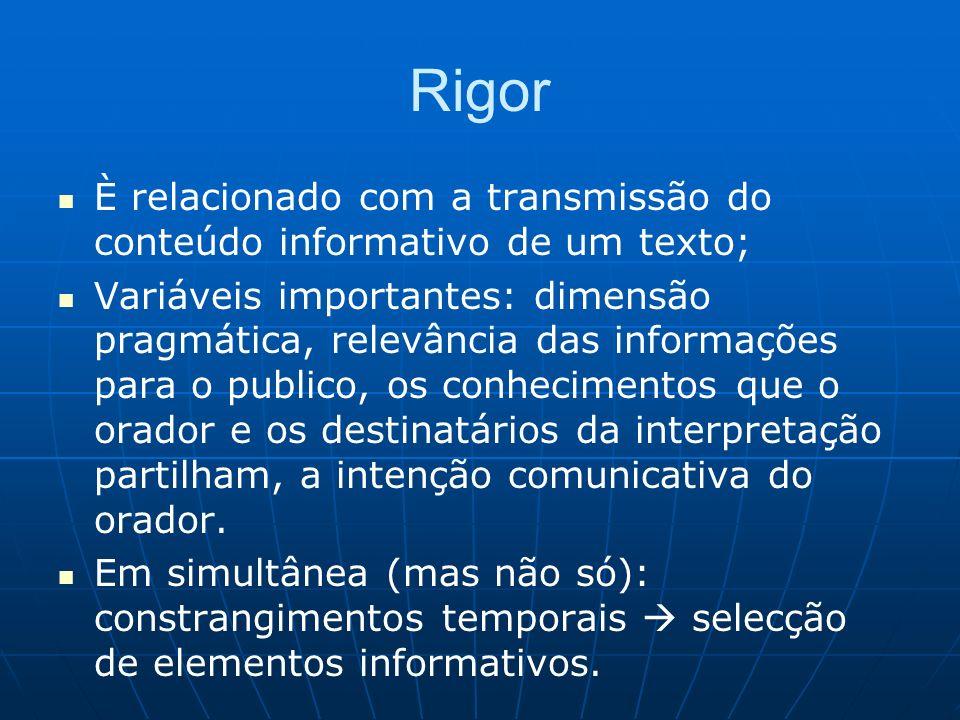 Rigor È relacionado com a transmissão do conteúdo informativo de um texto; Variáveis importantes: dimensão pragmática, relevância das informações para o publico, os conhecimentos que o orador e os destinatários da interpretação partilham, a intenção comunicativa do orador.