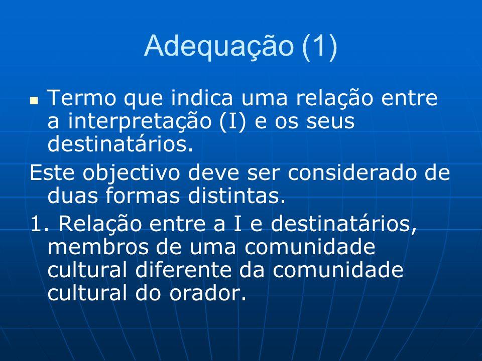Adequação (1) Termo que indica uma relação entre a interpretação (I) e os seus destinatários.
