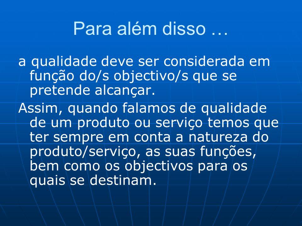 Para além disso … a qualidade deve ser considerada em função do/s objectivo/s que se pretende alcançar.