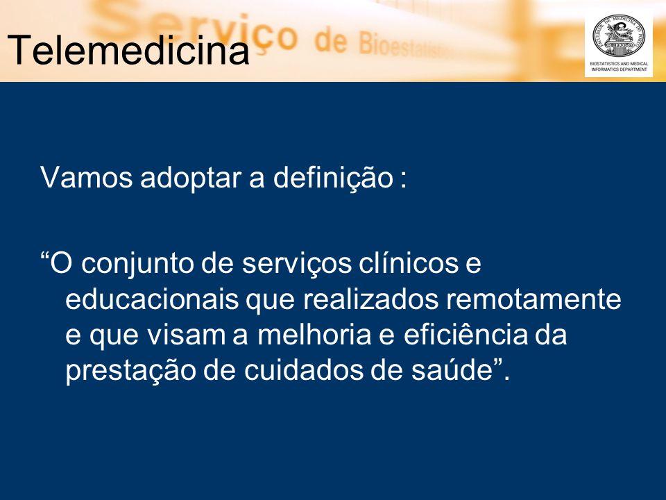 Telemedicina Vamos adoptar a definição : O conjunto de serviços clínicos e educacionais que realizados remotamente e que visam a melhoria e eficiência