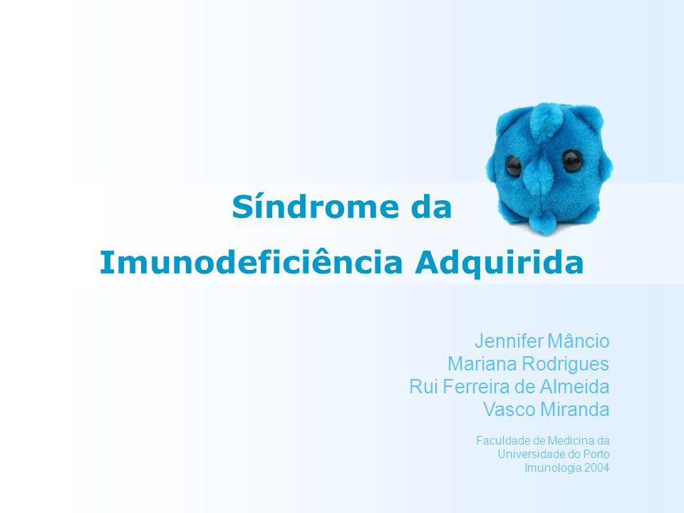 Jennifer Mâncio Mariana Rodrigues Rui Ferreira de Almeida Vasco Miranda Síndrome da Imunodeficiência Adquirida Faculdade de Medicina da Universidade d