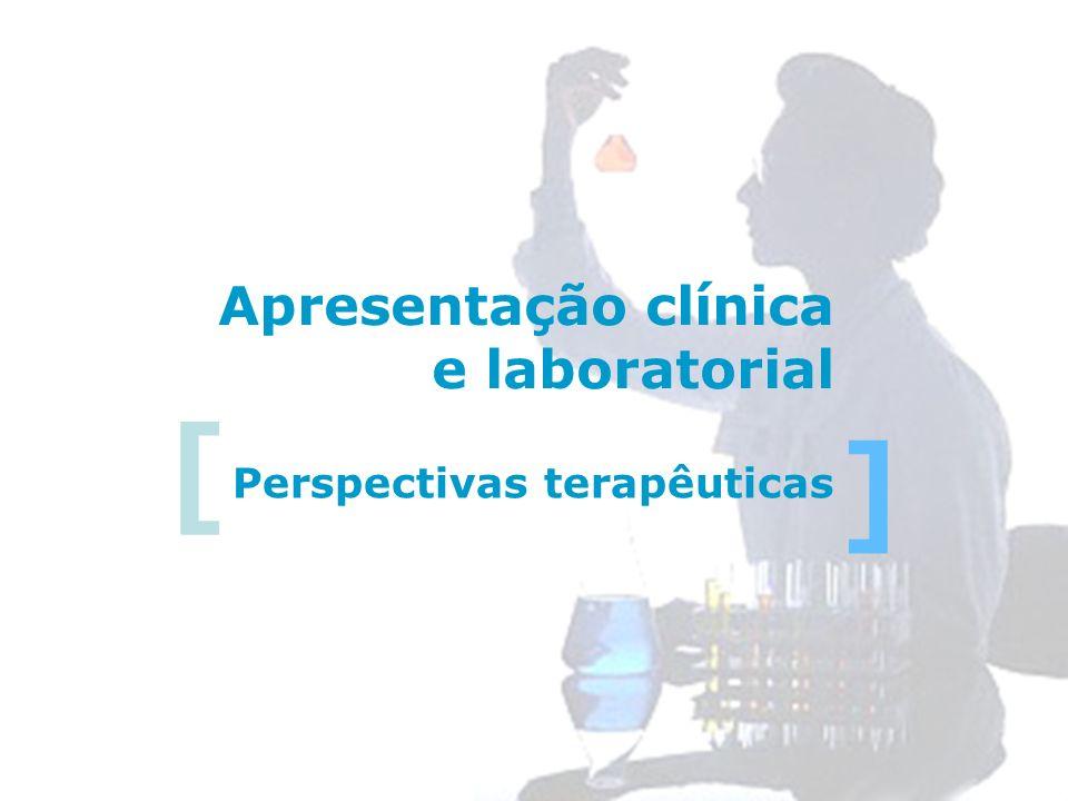 Perspectivas terapêuticas [ ] Apresentação clínica e laboratorial