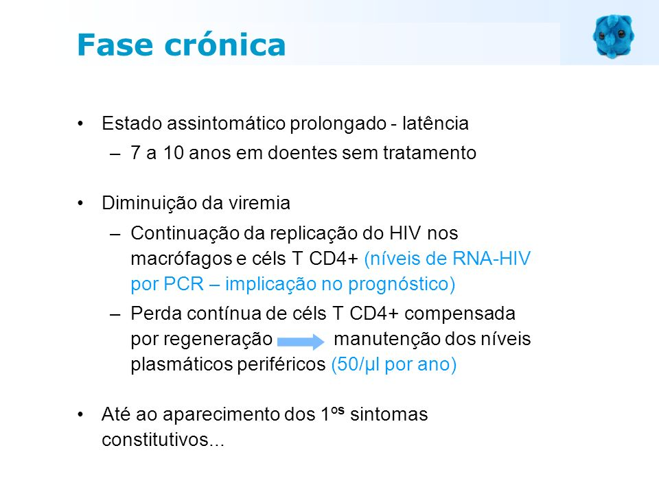 Estado assintomático prolongado - latência –7 a 10 anos em doentes sem tratamento Diminuição da viremia –Continuação da replicação do HIV nos macrófag