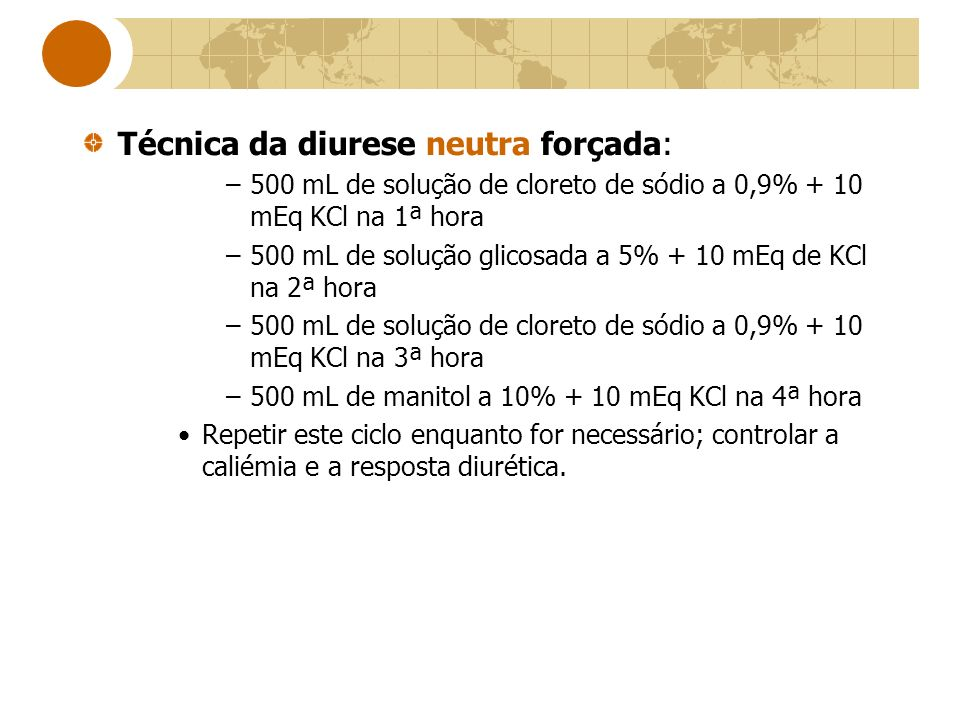 Técnica da diurese neutra forçada: –500 mL de solução de cloreto de sódio a 0,9% + 10 mEq KCl na 1ª hora –500 mL de solução glicosada a 5% + 10 mEq de