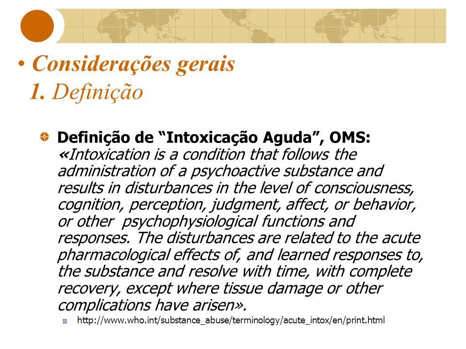 Considerações gerais 1. Definição Definição de Intoxicação Aguda, OMS: «Intoxication is a condition that follows the administration of a psychoactive